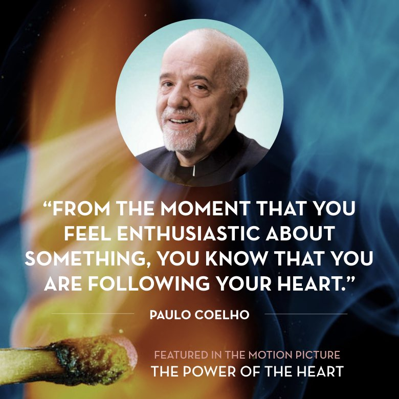 From the moment that you feel enthusiastic about something, you know that you are following your heart. -  Paulo Coelho