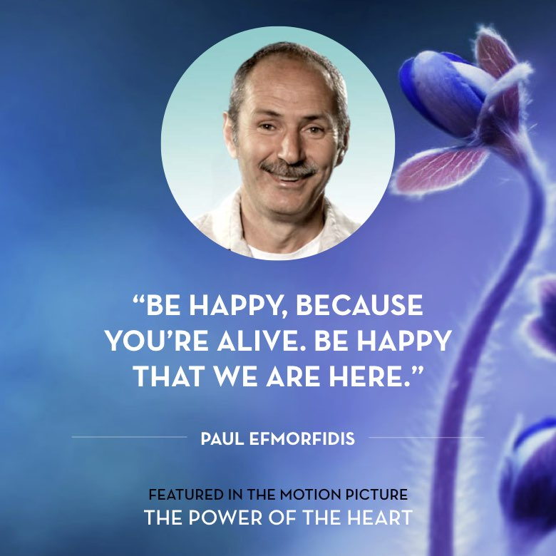 Be happy, because you're alive. Be happy that we are here. -  Paul Efmorfidis