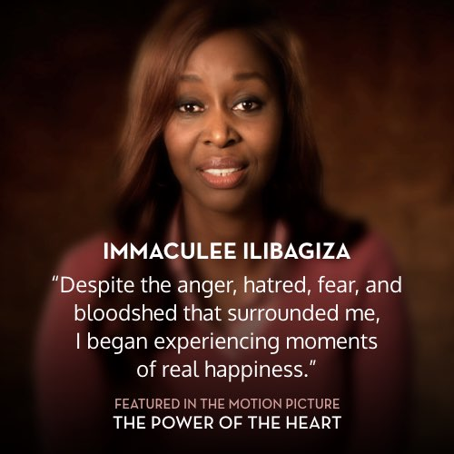 Despite the anger, hatred, fear and bloodshet that surrounded me, I began experiencing moments of real happiness. -  Immaculée Ilibagiza